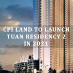 CPI Land plans to launch Tuan Residency 2 in 2021, prices starting from RM405,000